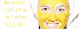 How You Make Best Face Mask For Acne Free Skin At Home