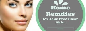Home Remedies for Acne Free Clear Skin