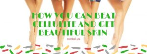 eat Cellulite And Get Beautiful Skin