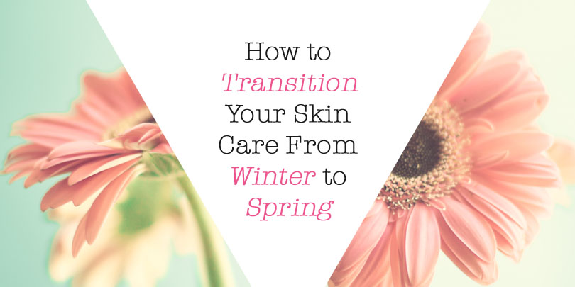 How-to-Transition-Your-Skin-Care-From-Winter-to-Spring